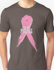 Breast Cancer can go Frak Off! Unisex T-Shirt