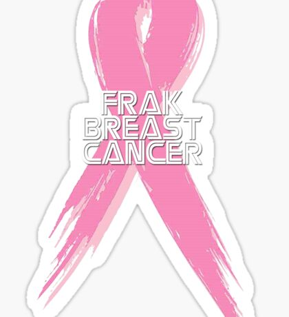 Breast Cancer can go Frak Off! Sticker