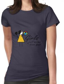 Girls just wanna have fun! Womens Fitted T-Shirt