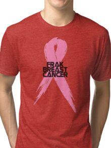 Tell Breast Cancer to Frak Off! Tri-blend T-Shirt