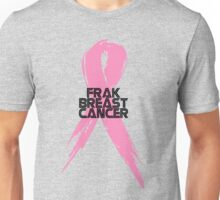 Tell Breast Cancer to Frak Off! Unisex T-Shirt