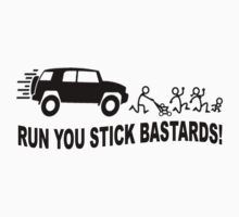 RUN YOU STICK BASTARDS by Tony  Bazidlo