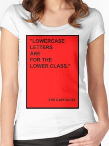 Lowercase Letters are for the Lower Class Women's Fitted Scoop T-Shirt