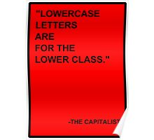 Lowercase Letters are for the Lower Class Poster