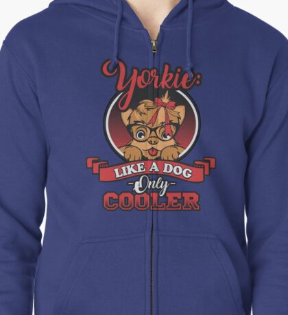 Yorkie Like A Dog Only Cooler Zipped Hoodie