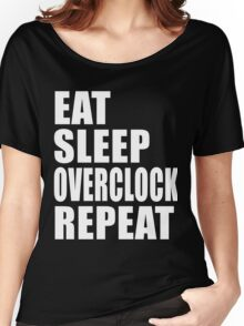 Eat Sleep Overclock Repeat Over Clock Cute For T Shirt Man Men Woman Women Computer Hack Hacker Programmer Code coding Coder Lover Cute Funny Gift Party Women's Relaxed Fit T-Shirt