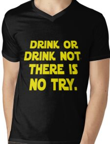 Drink or drink not. There is no try.  Mens V-Neck T-Shirt