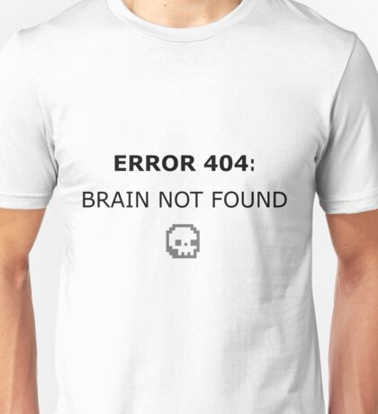 Error 404: Brain Not Found Unisex T-Shirt