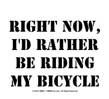 Right Now, I'd Rather Be Riding My Bicycle - Black Text by cmmei