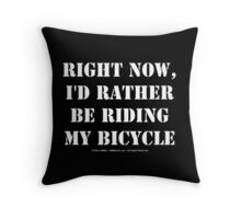 Right Now, I'd Rather Be Riding My Bicycle - White Text Throw Pillow