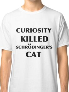 Curiosity Killed Schrodinger's Cat Black Classic T-Shirt