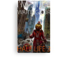 I'm still waiting for HALF LIFE 3 Canvas Print
