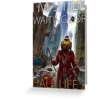 I'm still waiting for HALF LIFE 3 Greeting Card