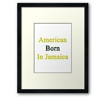 American Born In Jamaica  Framed Print