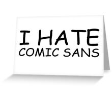 I Hate Comic Sans - Black Greeting Card