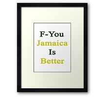 F-You Jamaica Is Better  Framed Print