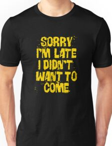 Sorry Im Late Unisex T-Shirt
