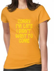 Sorry Im Late Womens Fitted T-Shirt