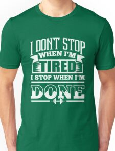 Funny Workout I Don't Stop When I'm Tired I Stop When I'm Done Gym Unisex T-Shirt