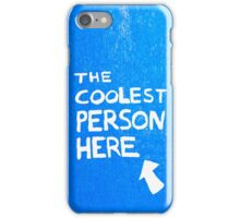 The Coolest Person Here iPhone Case/Skin