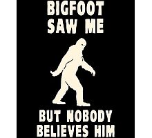 Bigfoot Saw Me But Nobody Believes Him Photographic Print