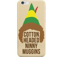 Cotton Headed Ninny Muggins iPhone Case/Skin