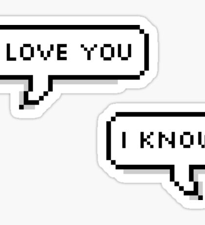 """i love you"" ""i know"" Sticker"