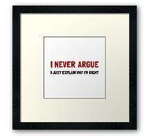 I Never Argue Framed Print