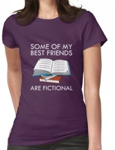 Some Of My Best Friends Are Fictional Funny Nerd Womens Fitted T-Shirt