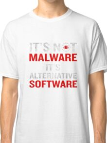 It's Not Malware It's Alternative Software Funny Quote Classic T-Shirt
