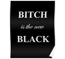 Bitch is the New Black Poster