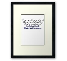 The most important thing is sincerity. Once you learn to fake that, the rest is easy. Framed Print