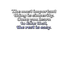 The most important thing is sincerity. Once you learn to fake that, the rest is easy. Photographic Print