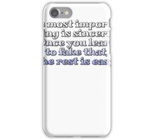 The most important thing is sincerity. Once you learn to fake that, the rest is easy. iPhone Case/Skin