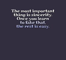 The most important thing is sincerity. Once you learn to fake that, the rest is easy. T-Shirt