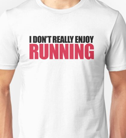 Don't Enjoy Running Funny Gym Quote Unisex T-Shirt