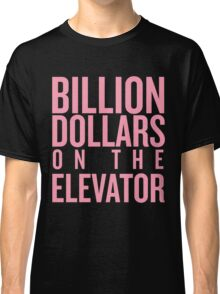 Billion Dollars on the Elevator Classic T-Shirt