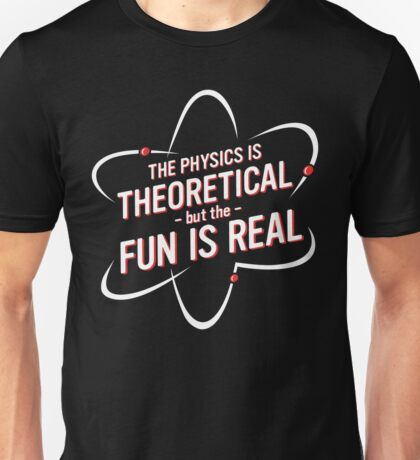 Physics Is Theoretical Unisex T-Shirt