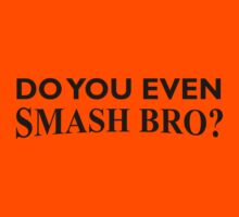 Do You Even Smash Bro? by Brittany Conley