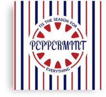 Tis the Season for Peppermint Everything Canvas Print