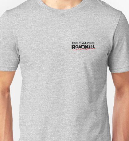 Because roadkill cars (tv show) Unisex T-Shirt