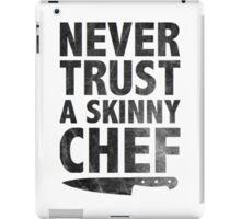 Never Trust a Skinny Chef iPad Case/Skin
