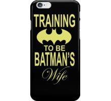Training To Be Batman's Wife iPhone Case/Skin