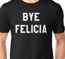 Bye Felicia Unisex T-Shirt