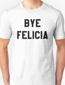 Bye Felicia- Black Text T-Shirt