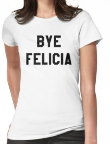 Bye Felicia- Black Text Womens Fitted T-Shirt