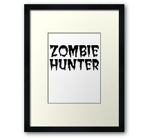 ZOMBIE HUNTER  Framed Print
