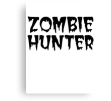 ZOMBIE HUNTER  Canvas Print