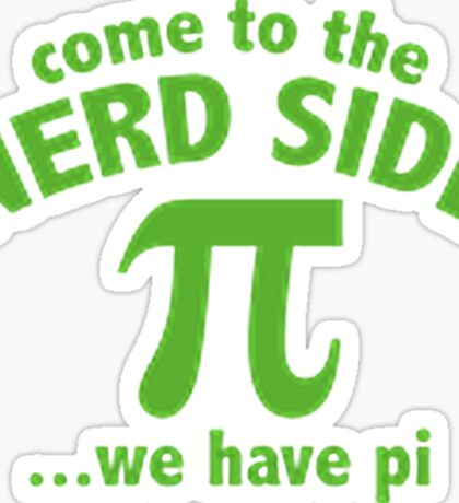 COME TO THE NERD SIDE, WE HAVE PI Sticker