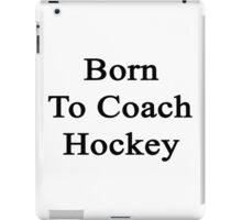 Born To Coach Hockey  iPad Case/Skin